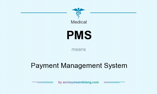 What does PMS mean? It stands for Payment Management System