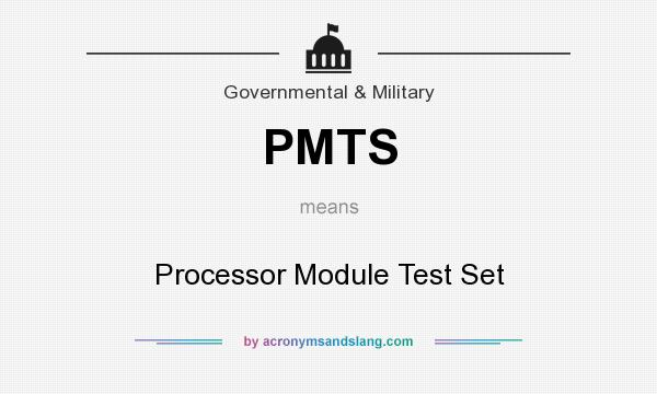 What does PMTS mean? It stands for Processor Module Test Set