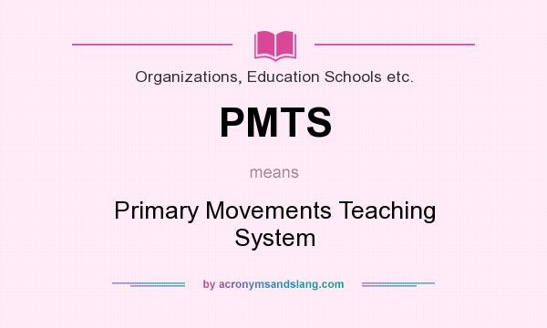 What does PMTS mean? It stands for Primary Movements Teaching System