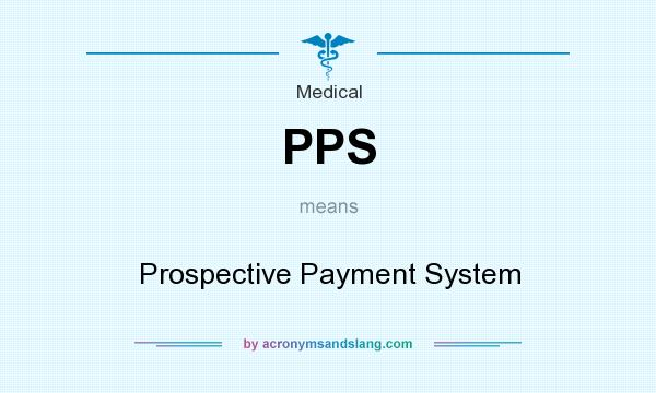 What does PPS mean? It stands for Prospective Payment System
