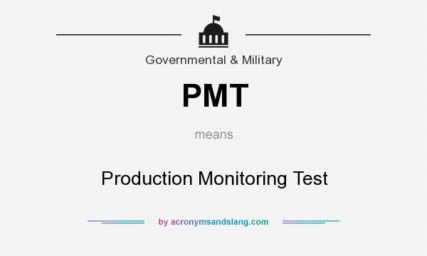 What does PMT mean? It stands for Production Monitoring Test