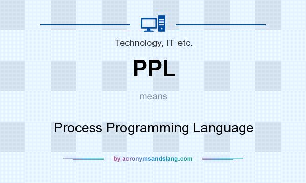 What does PPL mean? It stands for Process Programming Language
