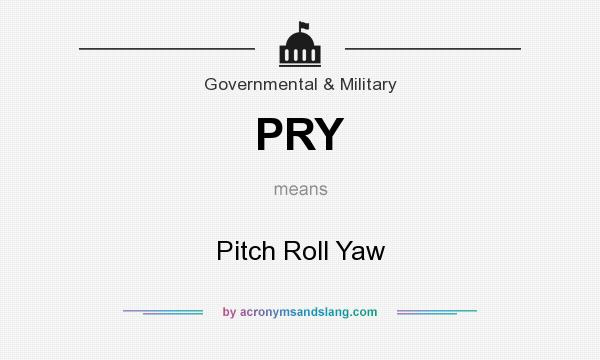 PRY - Pitch Roll Yaw in Government & Military by AcronymsAndSlang com