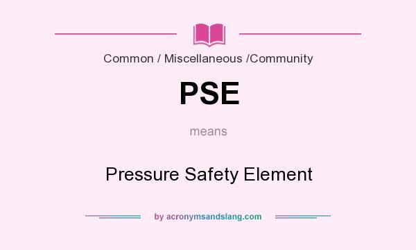 What does PSE mean? It stands for Pressure Safety Element