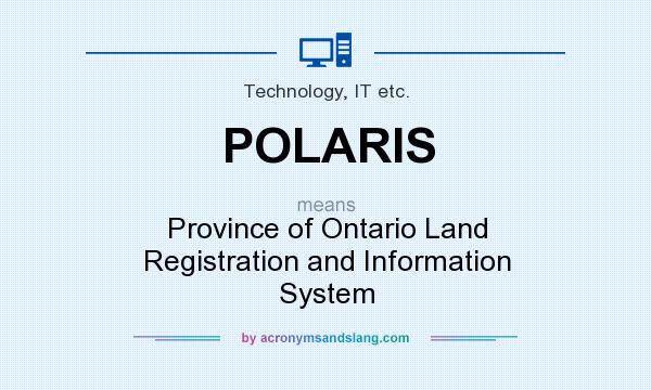 What does POLARIS mean? It stands for Province of Ontario Land Registration and Information System