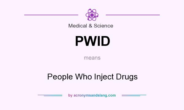 What does PWID mean? It stands for People Who Inject Drugs