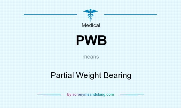 What does PWB mean? It stands for Partial Weight Bearing