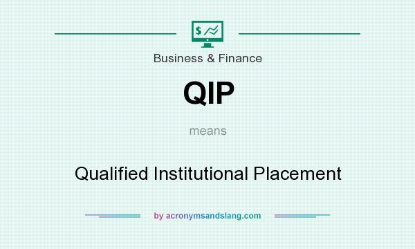 What does QIP mean? It stands for Qualified Institutional Placement