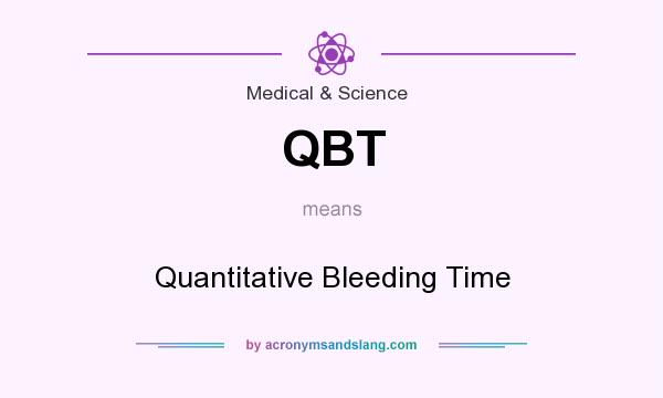 What does QBT mean? It stands for Quantitative Bleeding Time