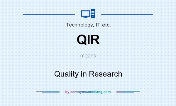 What does QIR mean? It stands for Quality in Research