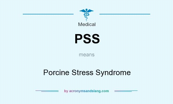 What does PSS mean? It stands for Porcine Stress Syndrome