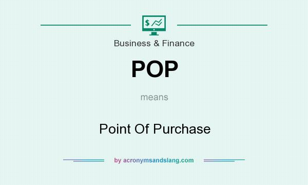 What does POP mean? It stands for Point Of Purchase