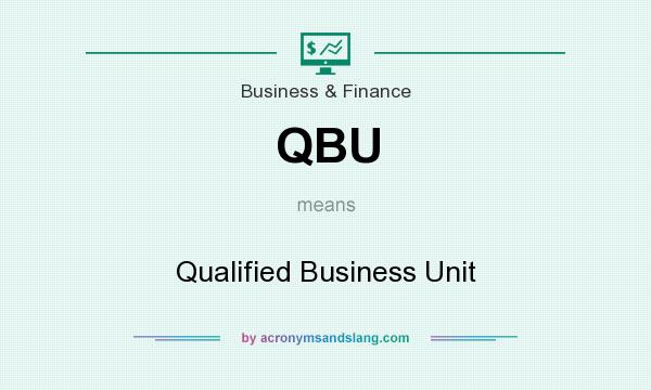 What does QBU mean? It stands for Qualified Business Unit