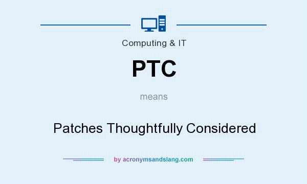 What does PTC mean? It stands for Patches Thoughtfully Considered