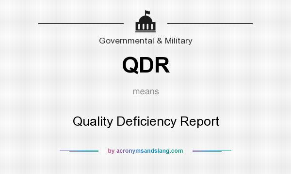 What does QDR mean? It stands for Quality Deficiency Report