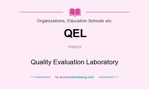 What does QEL mean? It stands for Quality Evaluation Laboratory
