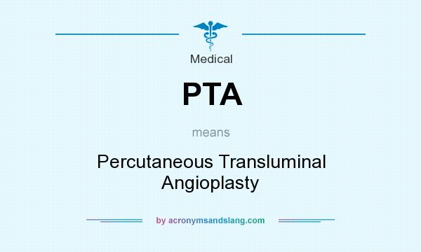 What does PTA mean? It stands for Percutaneous Transluminal Angioplasty