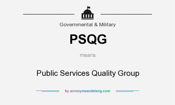 What does PSQG mean? It stands for Public Services Quality Group