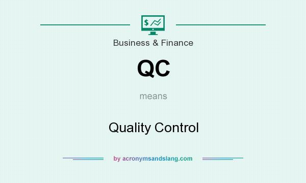 What does QC mean? It stands for Quality Control