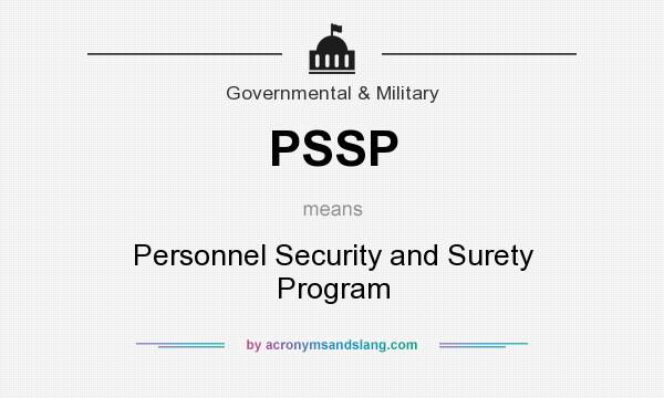 What does PSSP mean? It stands for Personnel Security and Surety Program