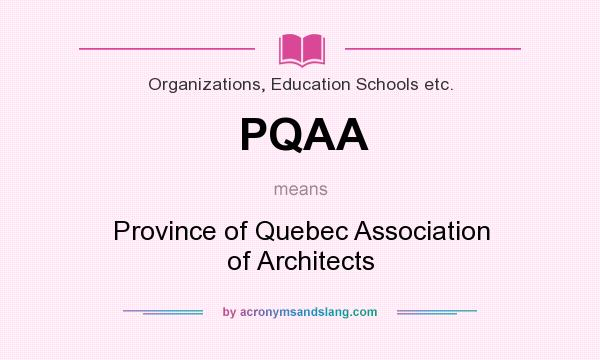 What does PQAA mean? It stands for Province of Quebec Association of Architects