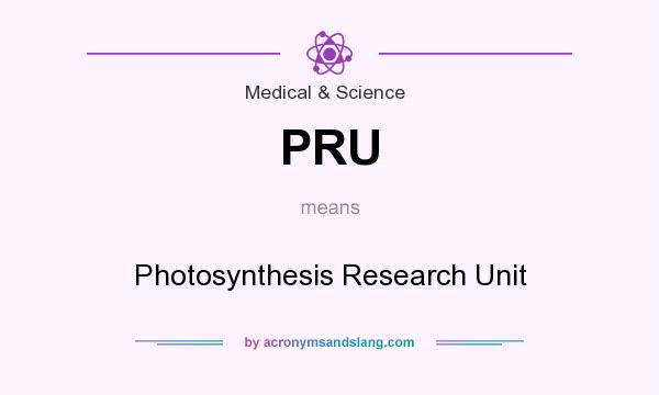 What does PRU mean? It stands for Photosynthesis Research Unit