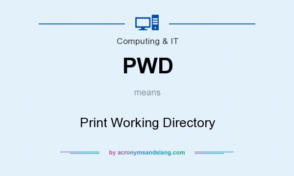 What does PWD mean? It stands for Print Working Directory