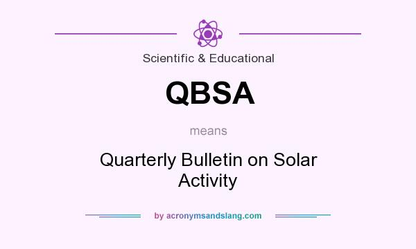 What does QBSA mean? It stands for Quarterly Bulletin on Solar Activity