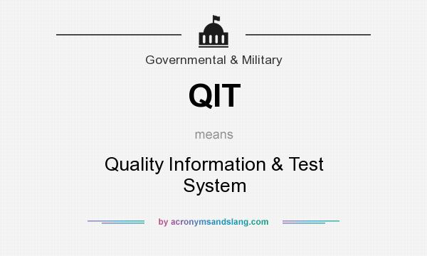 What does QIT mean? It stands for Quality Information & Test System