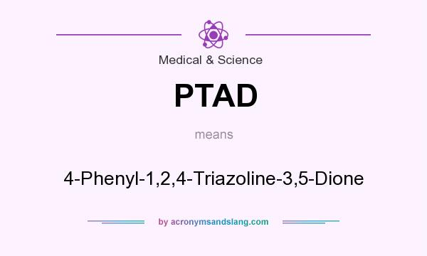What does PTAD mean? It stands for 4-Phenyl-1,2,4-Triazoline-3,5-Dione