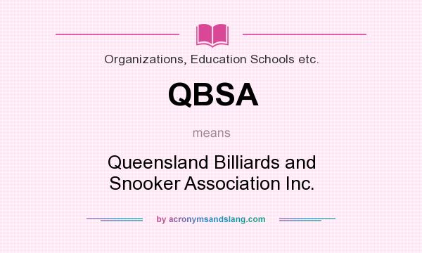 What does QBSA mean? It stands for Queensland Billiards and Snooker Association Inc.