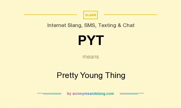 What does PYT mean? It stands for Pretty Young Thing