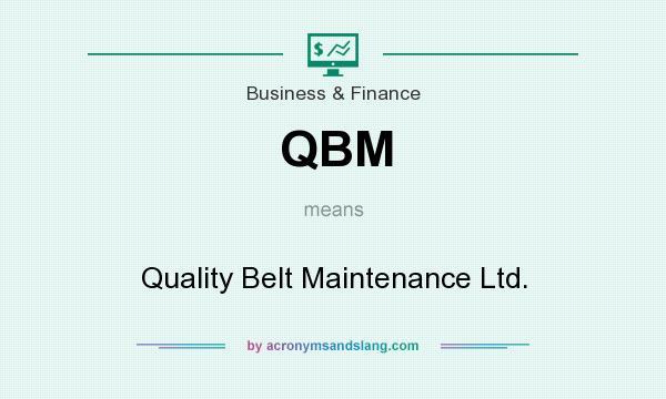 What does QBM mean? It stands for Quality Belt Maintenance Ltd.
