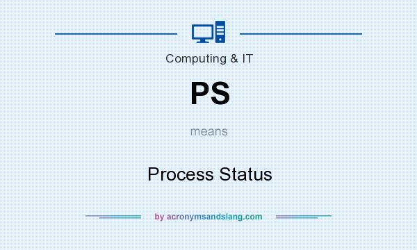 What does PS mean? It stands for Process Status