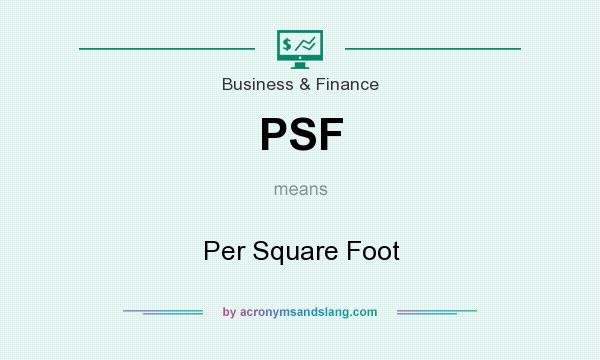 What does PSF mean? It stands for Per Square Foot