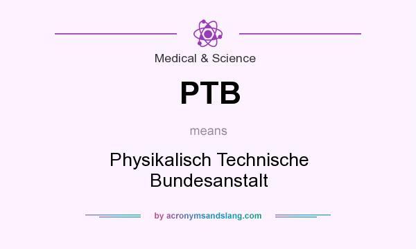 What does PTB mean? It stands for Physikalisch Technische Bundesanstalt