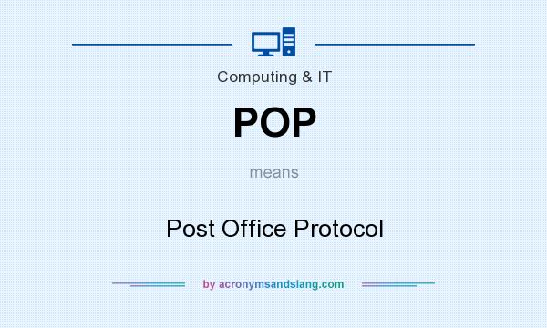What does POP mean? It stands for Post Office Protocol