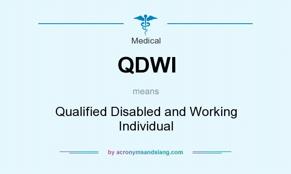 What does QDWI mean? It stands for Qualified Disabled and Working Individual