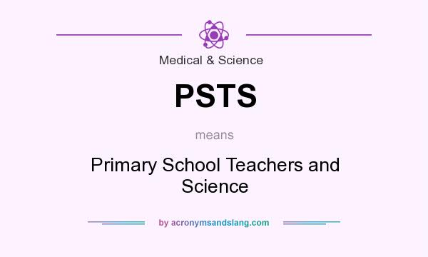 What does PSTS mean? It stands for Primary School Teachers and Science