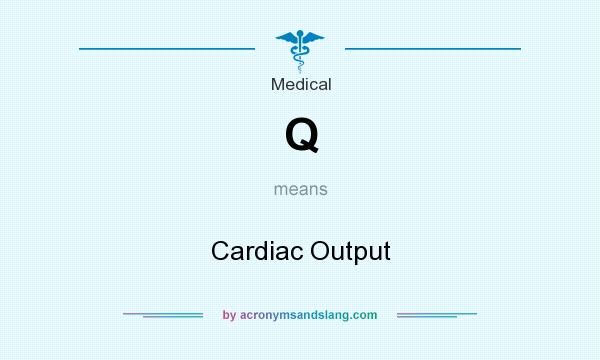 What does Q mean? It stands for Cardiac Output