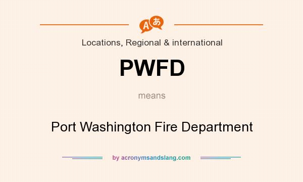 What does PWFD mean? It stands for Port Washington Fire Department
