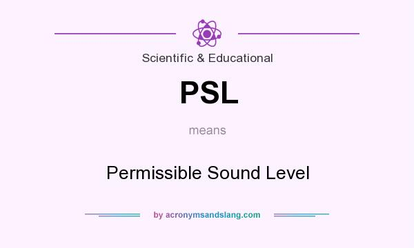 What does PSL mean? It stands for Permissible Sound Level