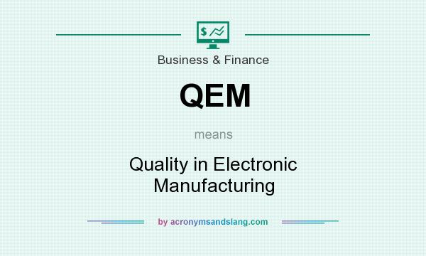 What does QEM mean? It stands for Quality in Electronic Manufacturing