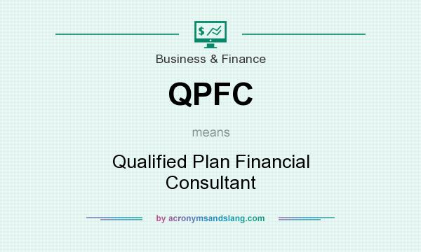 What does QPFC mean? It stands for Qualified Plan Financial Consultant