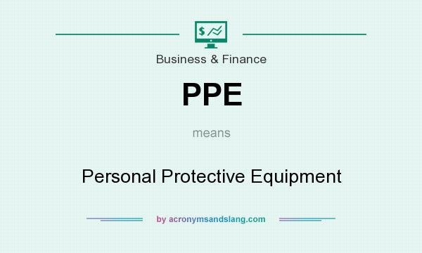 What does PPE mean? It stands for Personal Protective Equipment