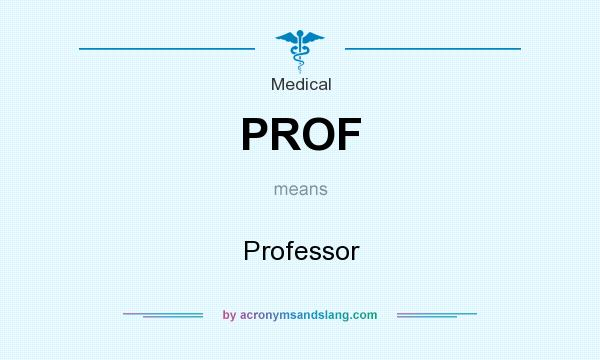 What does PROF mean? It stands for Professor