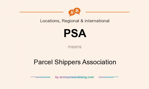 What does PSA mean? It stands for Parcel Shippers Association