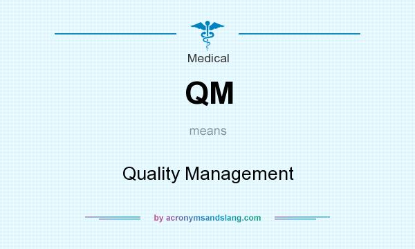 What does QM mean? It stands for Quality Management
