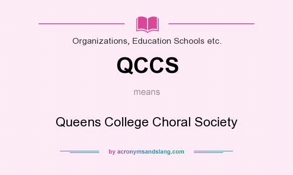 What does QCCS mean? It stands for Queens College Choral Society