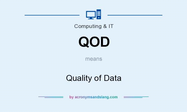 What does QOD mean? It stands for Quality of Data